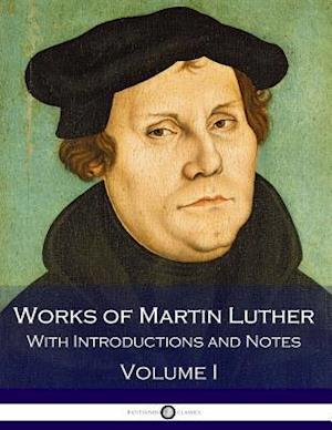Bog, paperback Works of Martin Luther - With Introductions and Notes (Volume I) af Martin Luther