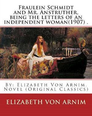 Bog, paperback Fraulein Schmidt and Mr. Anstruther, Being the Letters of an Independent Woman(1907) . af Elizabeth Von Arnim