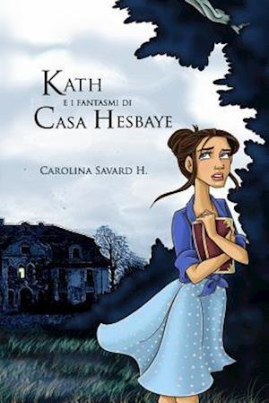 Bog, paperback Kath E I Fantasmi Di Casa Hesbaye af Carolina Savard H.