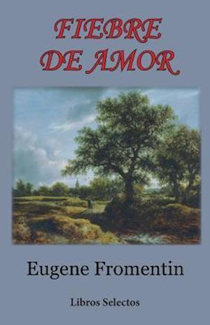 Bog, paperback Fiebre de Amor af Eugene Fromentin