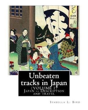 Bog, paperback Unbeaten Tracks in Japan af Isabella L. Bird