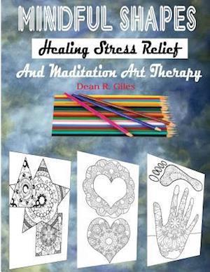Bog, paperback Mindful Shapes, Healing Stress Relief, and Meditation Art Therapy af Dean R. Giles