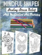 Mindful Shapes, Healing Stress Relief, and Meditation Art Therapy