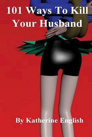 Bog, paperback 101 Ways to Kill Your Husband (2nd Edition) af Katherine English