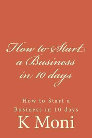Bog, paperback How to Start a Business in 10 Days af K. Moni