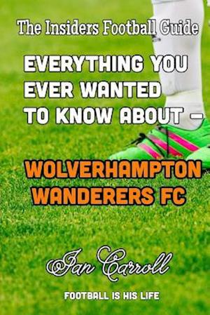 Bog, paperback Everything You Ever Wanted to Know about - Wolverhampton Wanderers FC af MR Ian Carroll