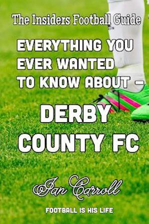 Bog, paperback Everything You Ever Wanted to Know about - Derby County FC af MR Ian Carroll