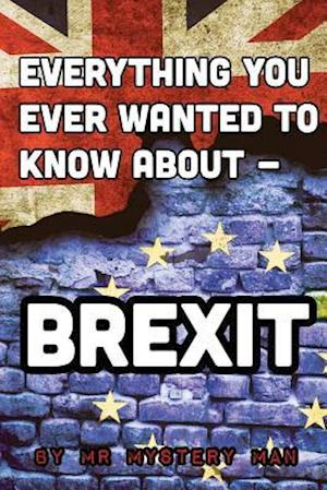 Bog, paperback Everything You Ever Wanted to Know about - Brexit af MR Mystery Man