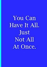 You Can Have It All Just Not All at Once - Blue Notebook / Blank Wide Lined Pages