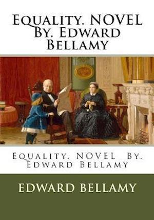 Bog, paperback Equality. Novel By. Edward Bellamy af Edward Bellamy