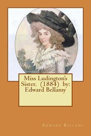 Bog, paperback Miss Ludington's Sister. (1884) by af Edward Bellamy