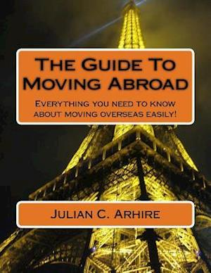 Bog, paperback The Guide to Moving Abroad af Julian C. Arhire