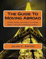 The Guide to Moving Abroad af Julian C. Arhire