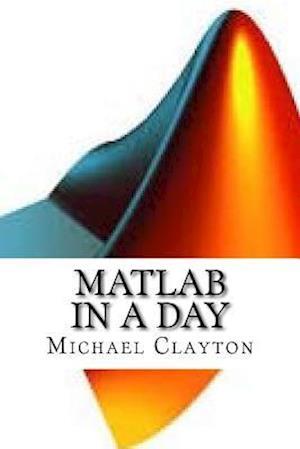 Bog, paperback MATLAB in a Day af Michael Clayton