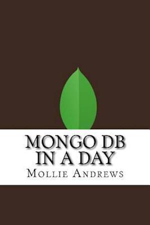 Bog, paperback Mongo DB in a Day af Mollie Andrews