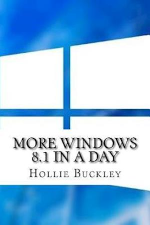 Bog, paperback More Windows 8.1 in a Day af Hollie Buckley