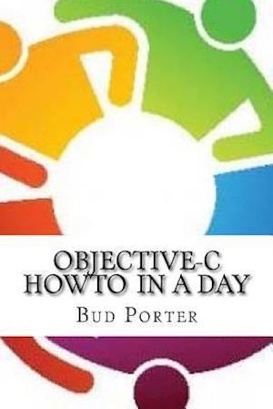 Bog, paperback Objective-C Howto in a Day af Bud Porter