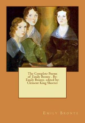 Bog, paperback The Complete Poems of Emily Bronte . by af Clement King Shorter, Emily Brontë