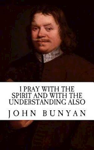 Bog, paperback I Will Pray with the Spirit and with the Understanding Also (with Illustrations) af John Bunyan