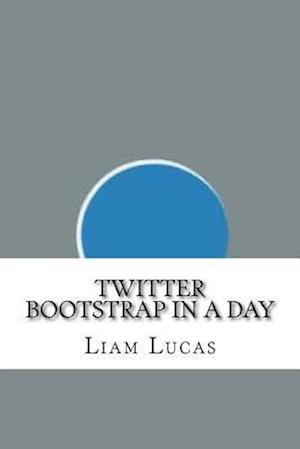 Bog, paperback Twitter Bootstrap in a Day af Liam Lucas