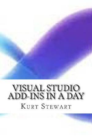 Bog, paperback Visual Studio Add-Ins in a Day af Kurt Stewart