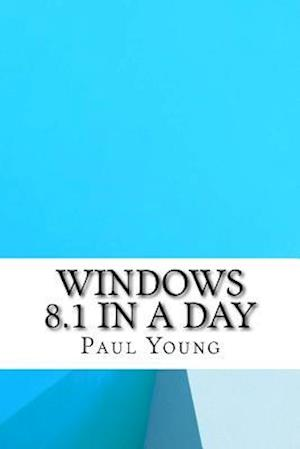 Bog, paperback Windows 8.1 in a Day af Paul Young