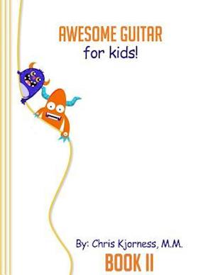 Bog, paperback Awesome Guitar for Kids; Book II af Chris Kjorness M. M.
