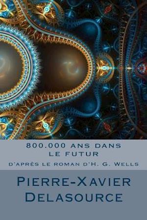 Bog, paperback 800.000 ANS Dans Le Futur af H. G. Wells, Pierre-Xavier Delasource
