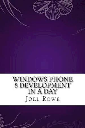 Bog, paperback Windows Phone 8 Development in a Day af Joel Rowe