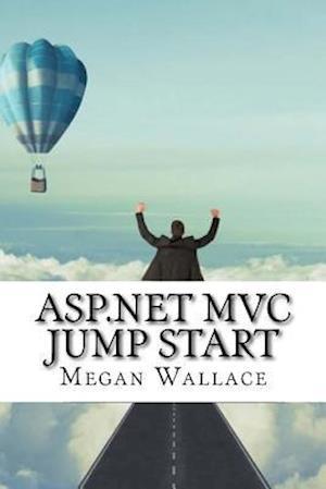 Bog, paperback ASP.Net MVC Jump Start af Megan Wallace