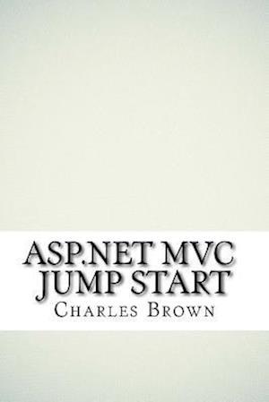 Bog, paperback ASP.Net MVC Jump Start af Charles Brown