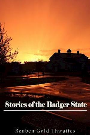 Bog, paperback Stories of the Badger State af Reuben Gold Thwaites