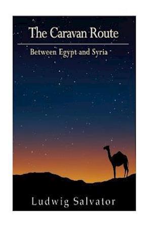 Bog, paperback The Caravan Route Between Egypt and Syria af Ludwig Salvator