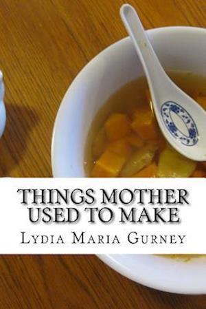 Bog, paperback Things Mother Used to Make af Lydia Maria Gurney