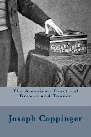 Bog, paperback The American Practical Brewer and Tanner af Joseph Coppinger