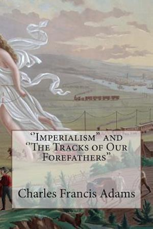 Bog, paperback ''Imperialism'' and ''The Tracks of Our Forefathers'' af Charles Francis Adams