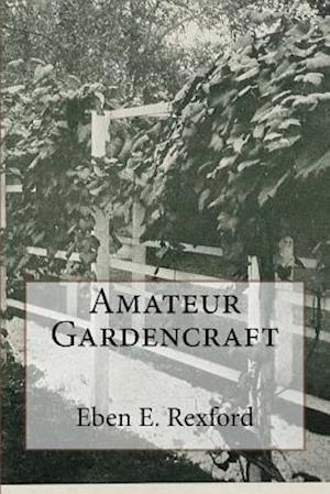 Bog, paperback Amateur Gardencraft af Eben E. Rexford