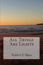 All Things Are Lights af Robert J. Shea