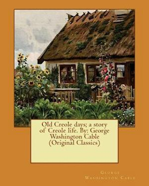 Old Creole Days; A Story of Creole Life. by