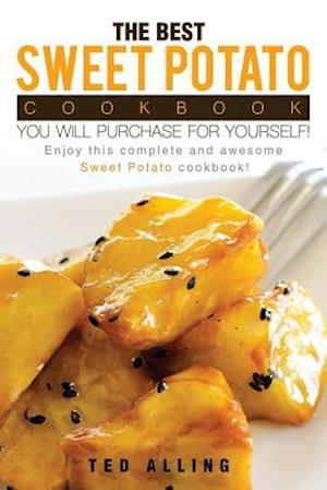 Bog, paperback The Best Sweet Potato Cookbook You Will Purchase for Yourself! af Ted Alling