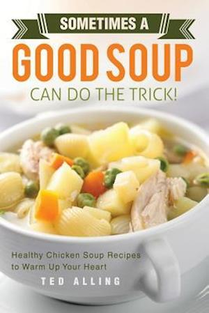 Bog, paperback Sometimes a Good Soup Can Do the Trick! af Ted Alling