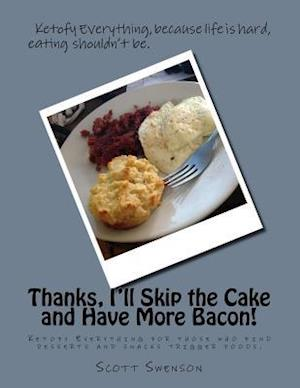 Bog, paperback Thanks, I'll Skip the Cake and Have More Bacon! af Scott Swenson