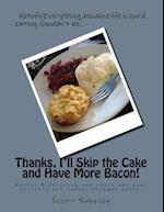 Thanks, I'll Skip the Cake and Have More Bacon!