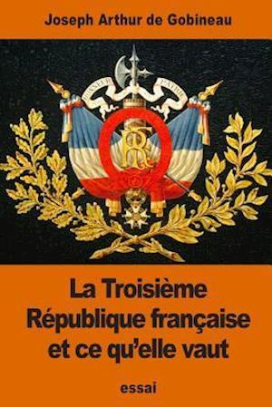 Bog, paperback La Troisieme Republique Francaise Et Ce Qu'elle Vaut af Joseph Arthur De Gobineau