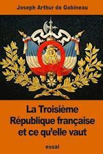 La Troisieme Republique Francaise Et Ce Qu'elle Vaut af Joseph Arthur De Gobineau