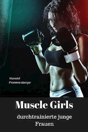 Muscle Girls - Durchtrainierte Junge Frauen