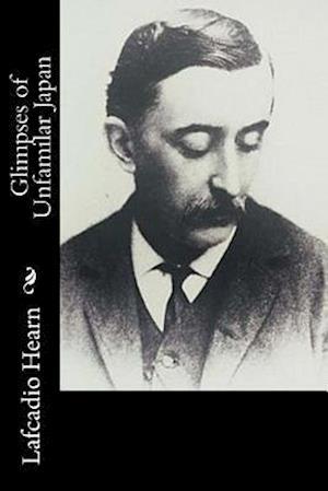Bog, paperback Glimpses of Unfamilar Japan af Lafcadio Hearn