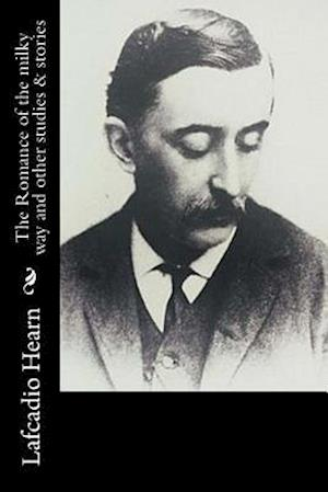 Bog, paperback The Romance of the Milky Way and Other Studies & Stories af Lafcadio Hearn