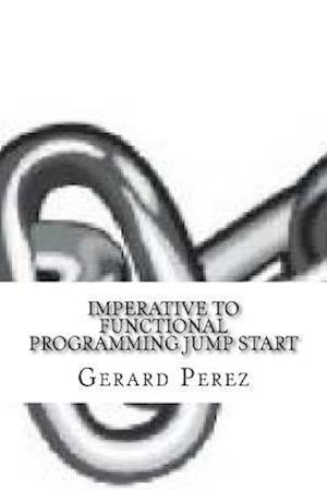 Bog, paperback Imperative to Functional Programming Jump Start af Gerard Perez
