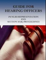 Guide for Hearing Officers in Nlrb Representation and Section 1o(k) Proceedings